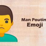 Man Pouting emoji
