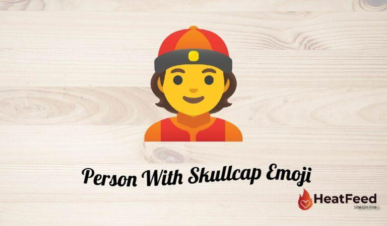 👲 Person With Skullcap Emoji